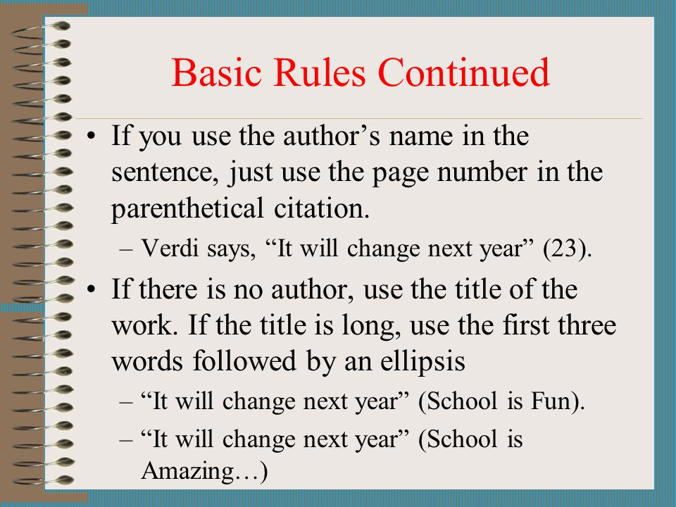 Basic Rules Continued If you use the author's name in the sentence, just use the page number in the parenthetical citation.