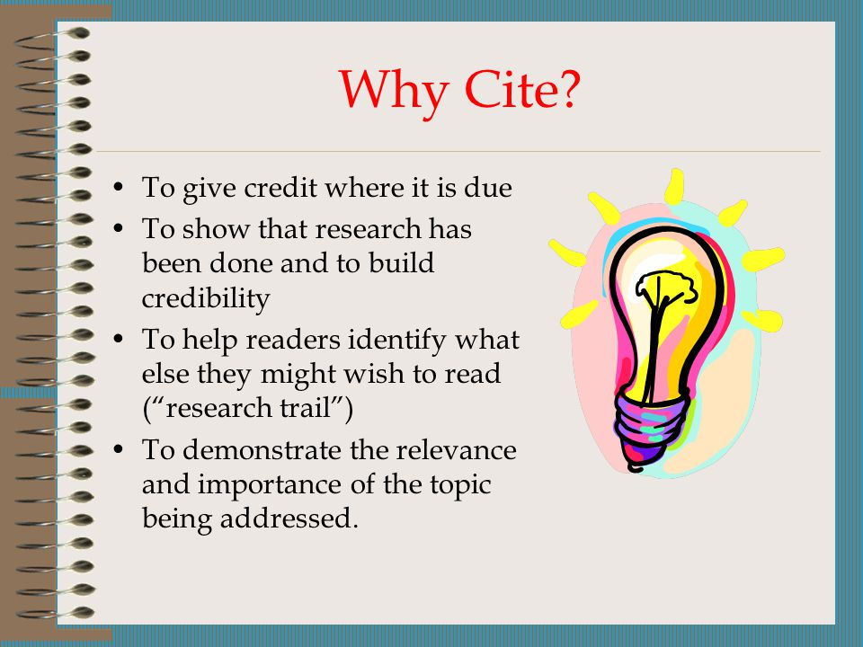 Why Cite To give credit where it is due