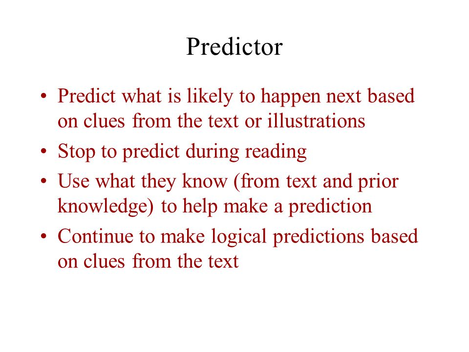 Predictor Predict what is likely to happen next based on clues from the text or illustrations. Stop to predict during reading.