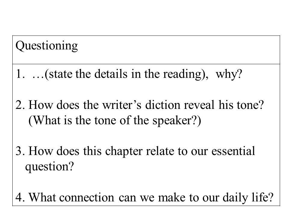 Questioning 1. …(state the details in the reading), why 2. How does the writer's diction reveal his tone