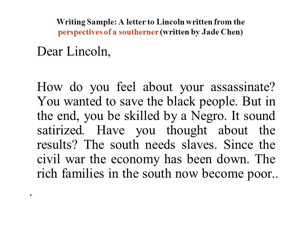 Writing Sample: A letter to Lincoln written from the perspectives of a southerner (written by Jade Chen)