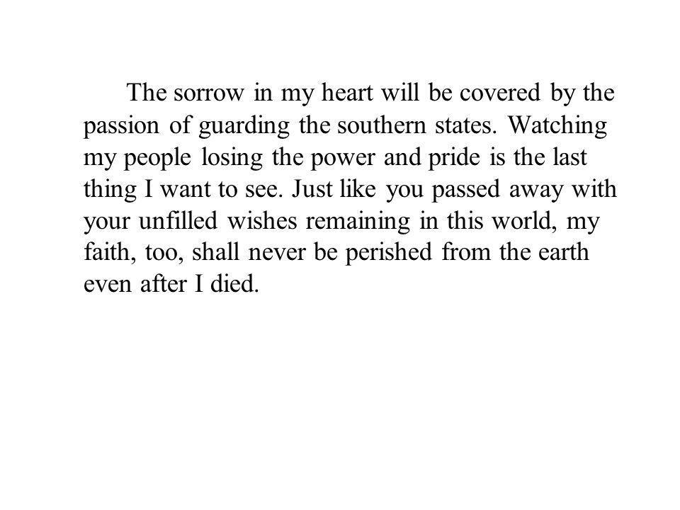 The sorrow in my heart will be covered by the passion of guarding the southern states.