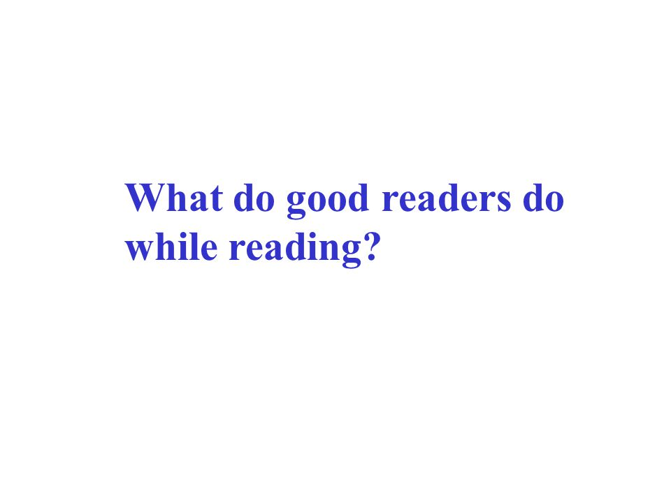 What do good readers do while reading