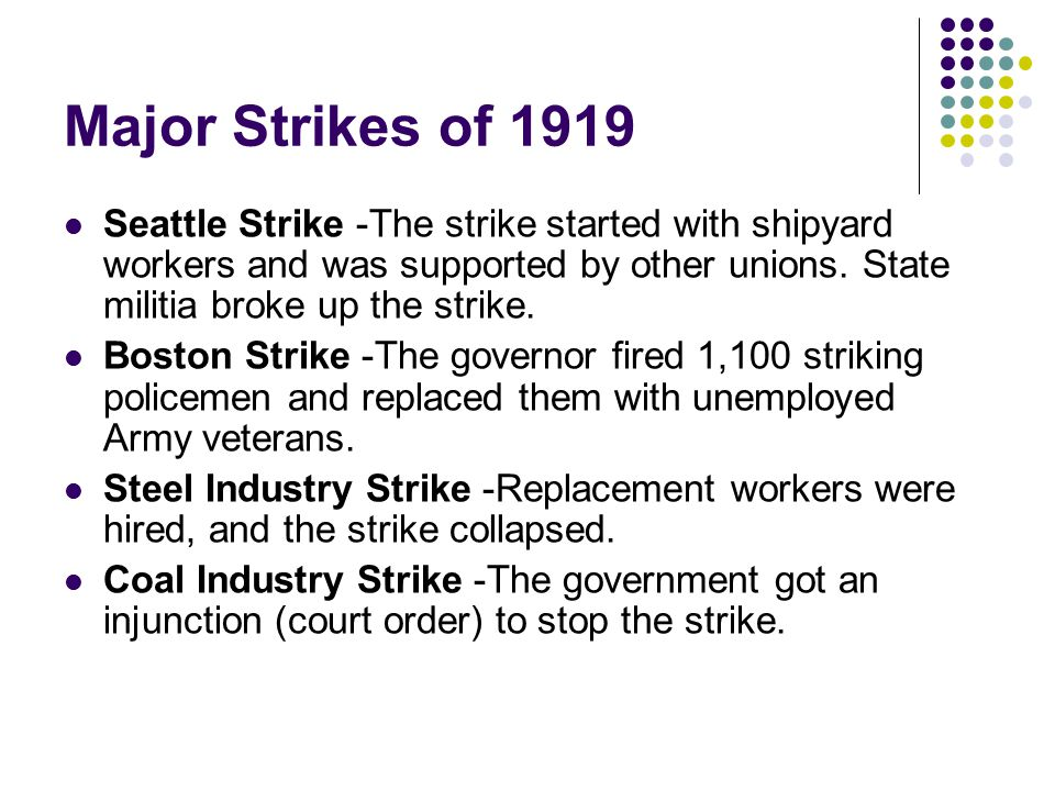 Major Strikes of 1919 Seattle Strike -The strike started with shipyard workers and was supported by other unions. State militia broke up the strike.