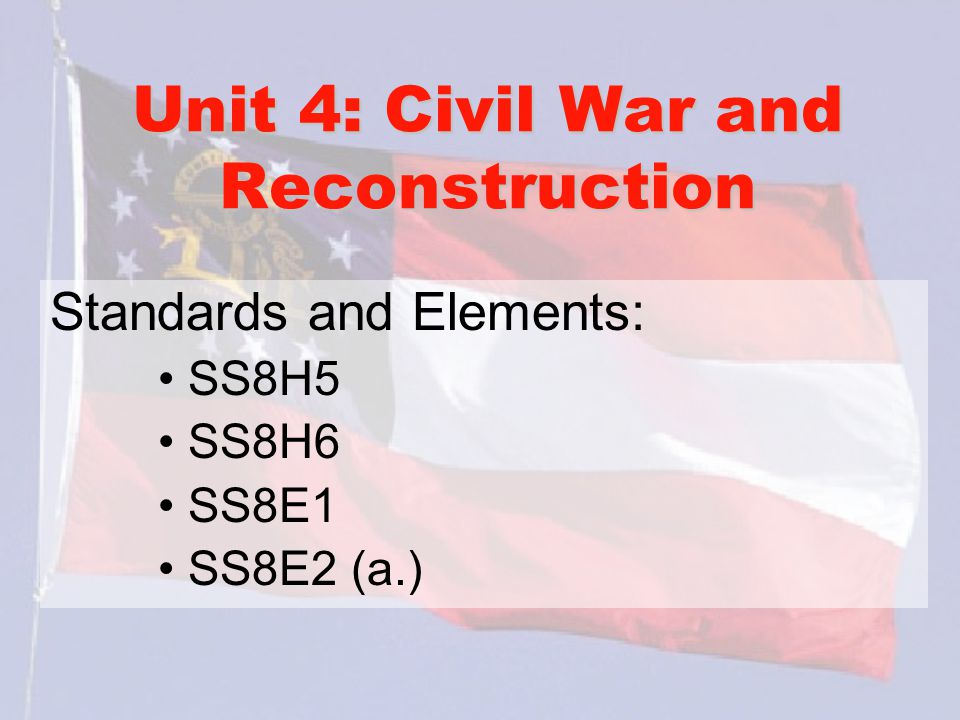 Unit 4: Civil War and Reconstruction