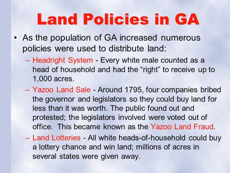 Land Policies in GA As the population of GA increased numerous policies were used to distribute land: