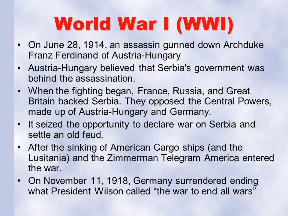 World War I (WWI) On June 28, 1914, an assassin gunned down Archduke Franz Ferdinand of Austria-Hungary.
