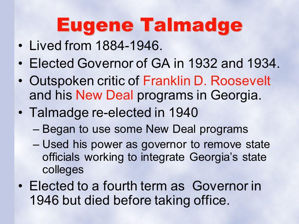 Eugene Talmadge Lived from 1884-1946.