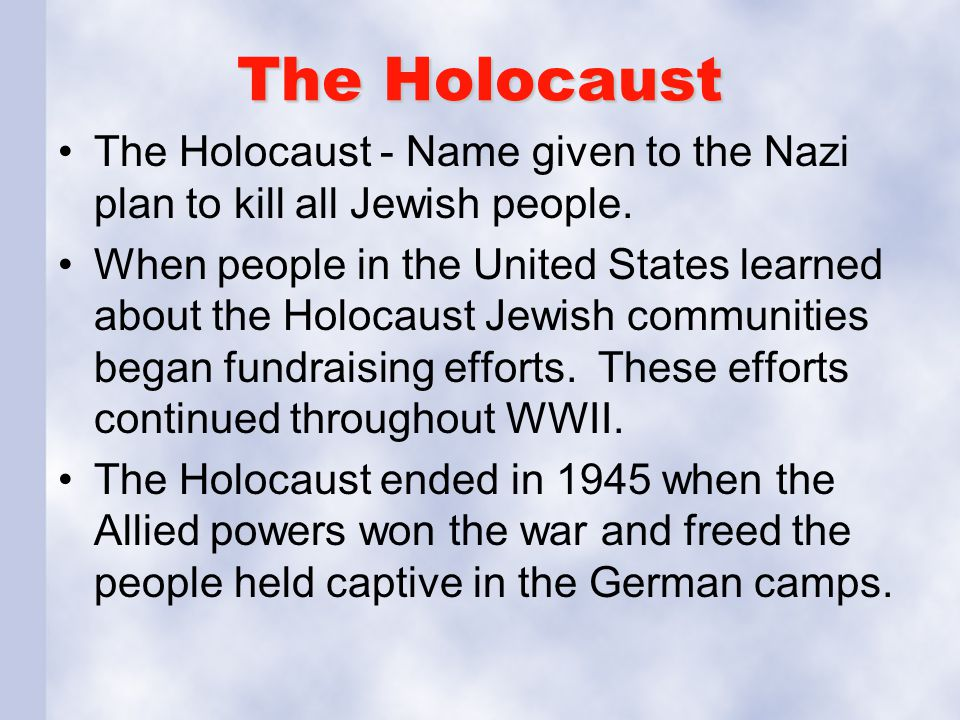 The Holocaust The Holocaust - Name given to the Nazi plan to kill all Jewish people.
