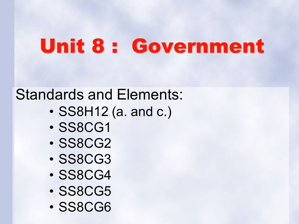 Unit 8 : Government Standards and Elements: SS8H12 (a. and c.) SS8CG1