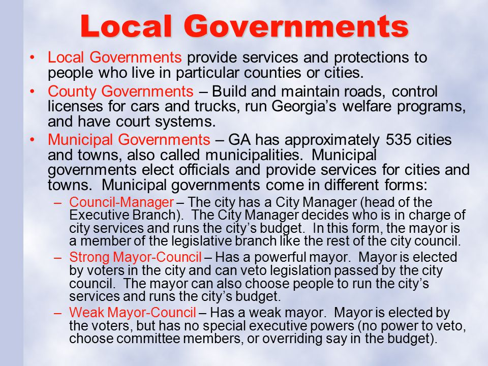 Local Governments Local Governments provide services and protections to people who live in particular counties or cities.
