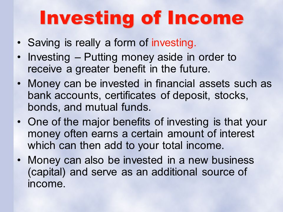 Investing of Income Saving is really a form of investing.