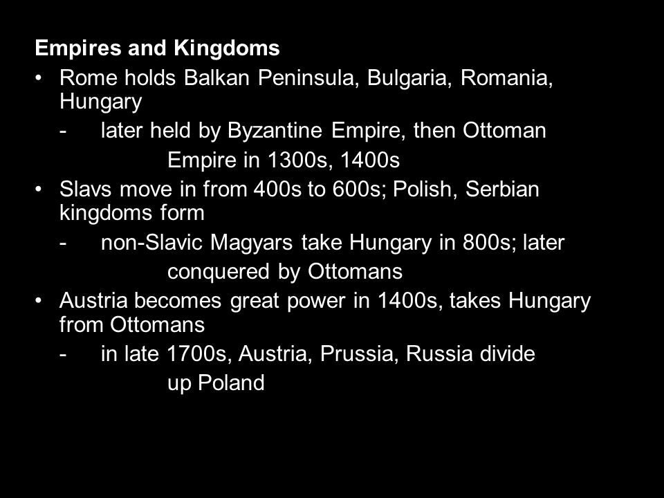 Empires and Kingdoms • Rome holds Balkan Peninsula, Bulgaria, Romania, Hungary. - later held by Byzantine Empire, then Ottoman.