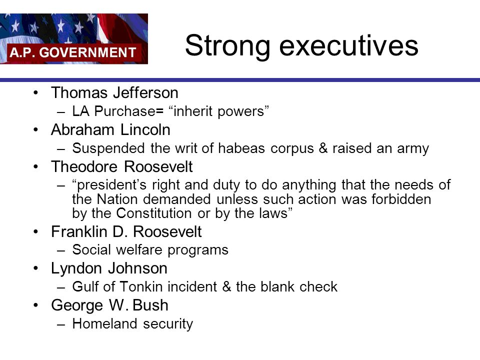 Strong executives Thomas Jefferson Abraham Lincoln Theodore Roosevelt