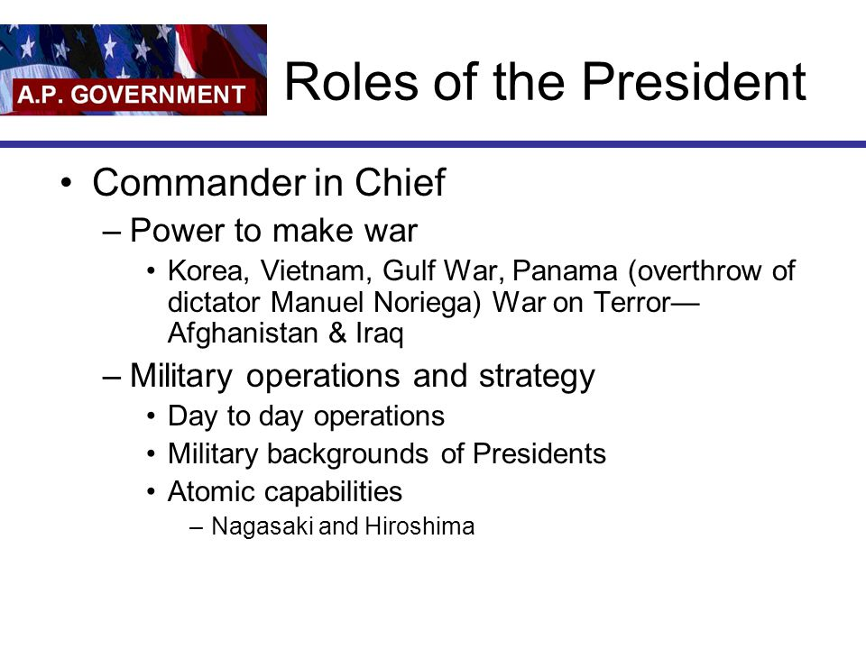Roles of the President Commander in Chief Power to make war