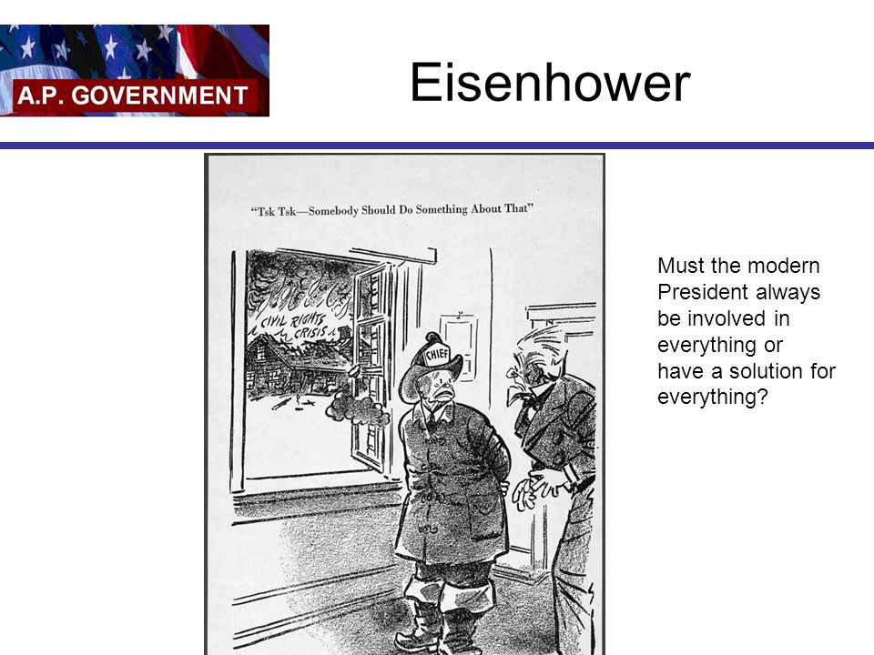 Eisenhower Must the modern President always be involved in everything or have a solution for everything