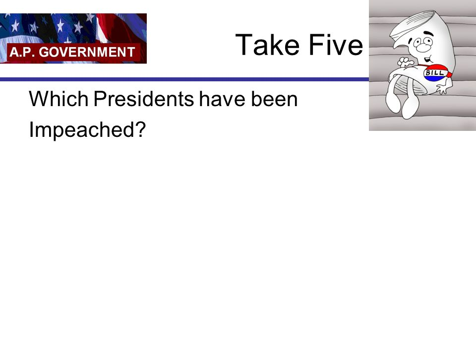 Take Five Which Presidents have been Impeached