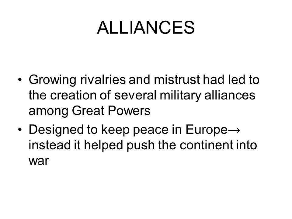 ALLIANCES Growing rivalries and mistrust had led to the creation of several military alliances among Great Powers.
