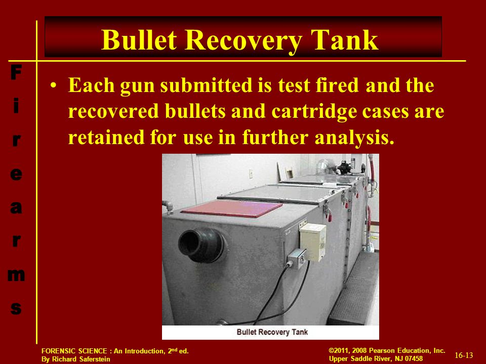 Bullet Recovery Tank Each gun submitted is test fired and the recovered bullets and cartridge cases are retained for use in further analysis.