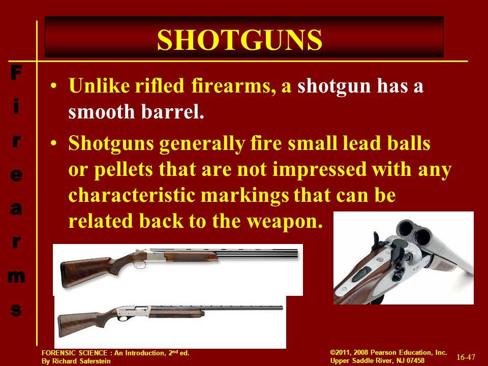 SHOTGUNS Unlike rifled firearms, a shotgun has a smooth barrel.
