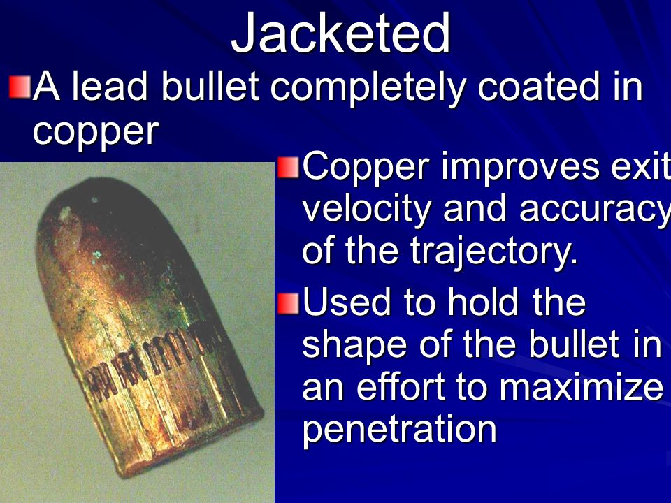Jacketed A lead bullet completely coated in copper