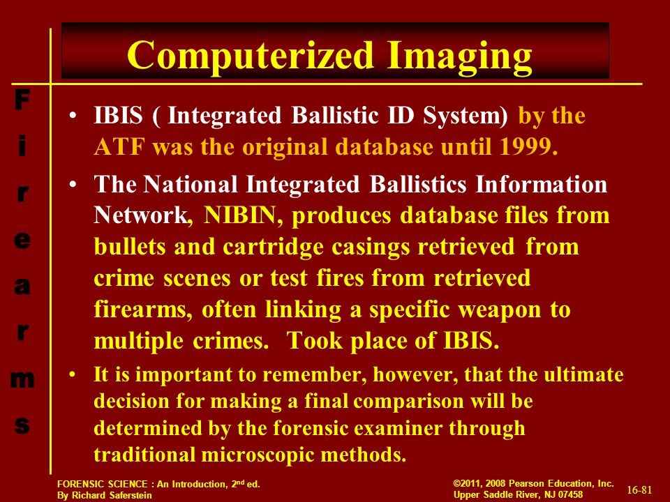 Computerized Imaging IBIS ( Integrated Ballistic ID System) by the ATF was the original database until 1999.