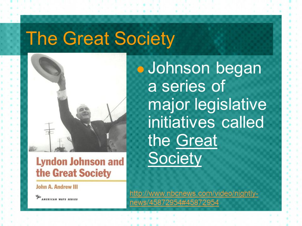 The Great Society Johnson began a series of major legislative initiatives called the Great Society.