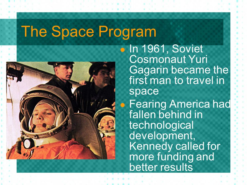 The Space Program In 1961, Soviet Cosmonaut Yuri Gagarin became the first man to travel in space.