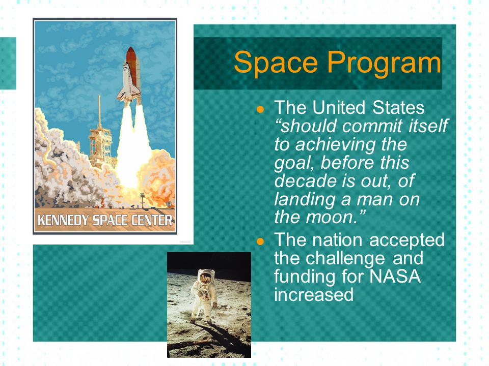 Space Program The United States should commit itself to achieving the goal, before this decade is out, of landing a man on the moon.