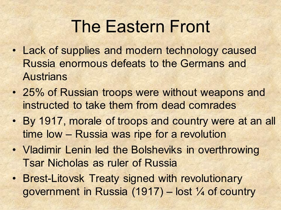 The Eastern Front Lack of supplies and modern technology caused Russia enormous defeats to the Germans and Austrians.