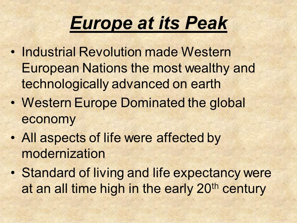 Europe at its Peak Industrial Revolution made Western European Nations the most wealthy and technologically advanced on earth.