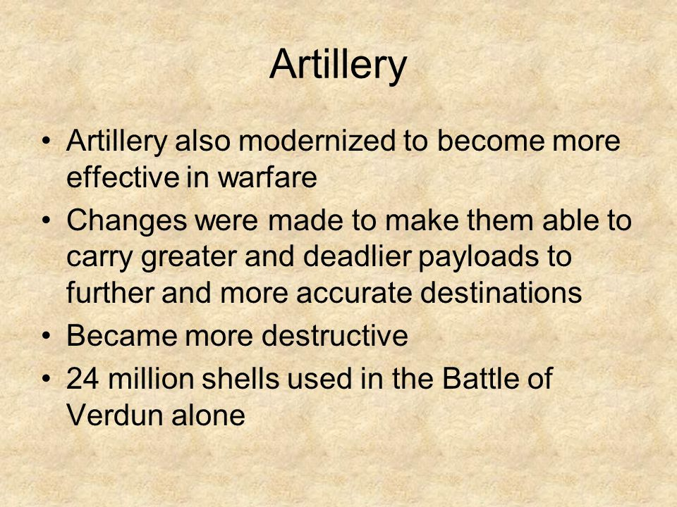 Artillery Artillery also modernized to become more effective in warfare.