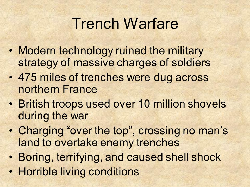 Trench Warfare Modern technology ruined the military strategy of massive charges of soldiers. 475 miles of trenches were dug across northern France.