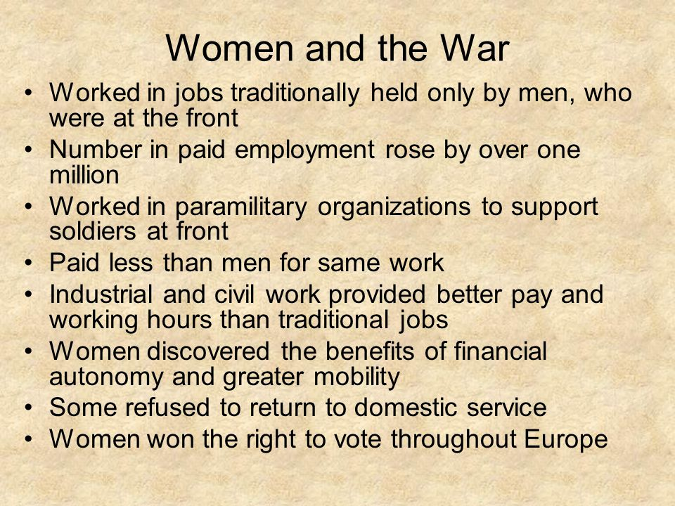 Women and the War Worked in jobs traditionally held only by men, who were at the front. Number in paid employment rose by over one million.