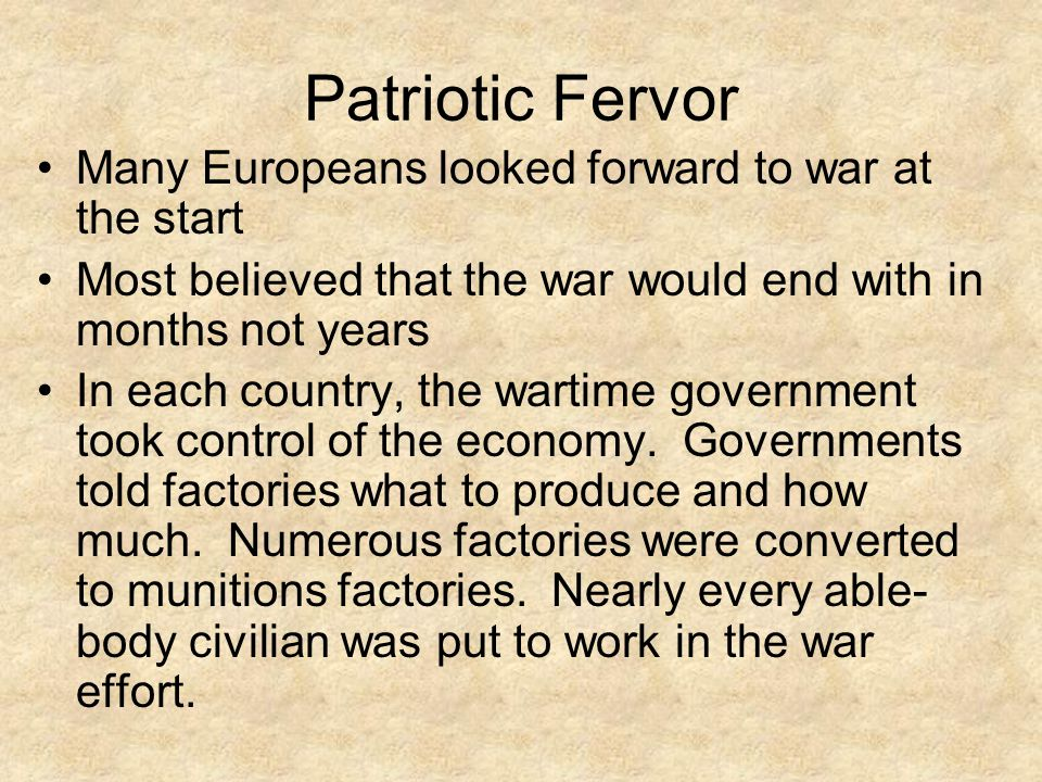 Patriotic Fervor Many Europeans looked forward to war at the start