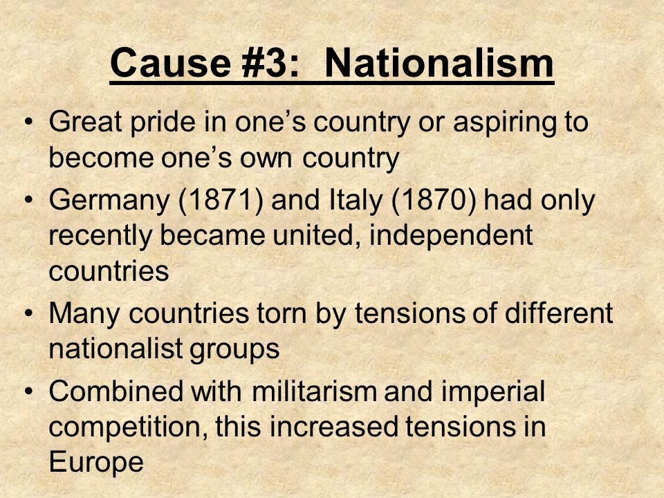 Cause #3: Nationalism Great pride in one's country or aspiring to become one's own country.