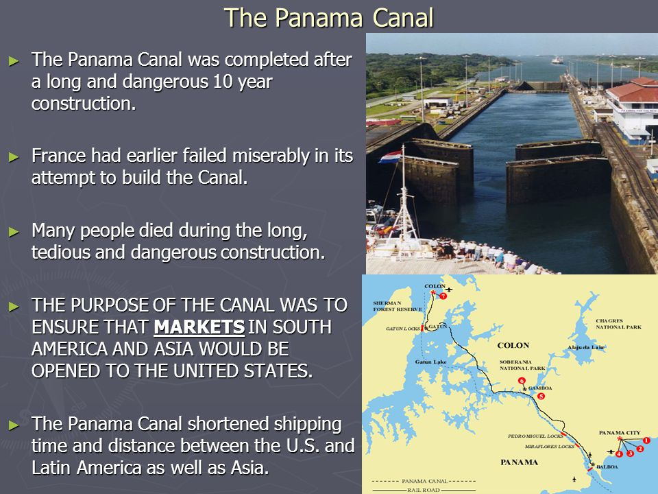 The Panama Canal The Panama Canal was completed after a long and dangerous 10 year construction.