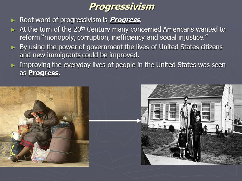 Progressivism Root word of progressivism is Progress.