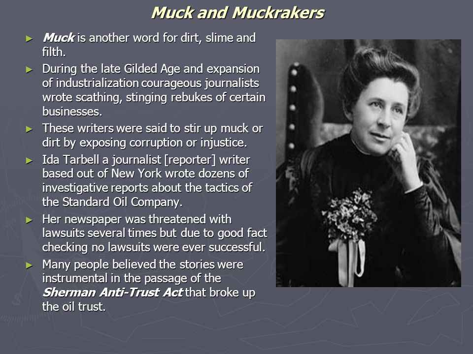 Muck and Muckrakers Muck is another word for dirt, slime and filth.