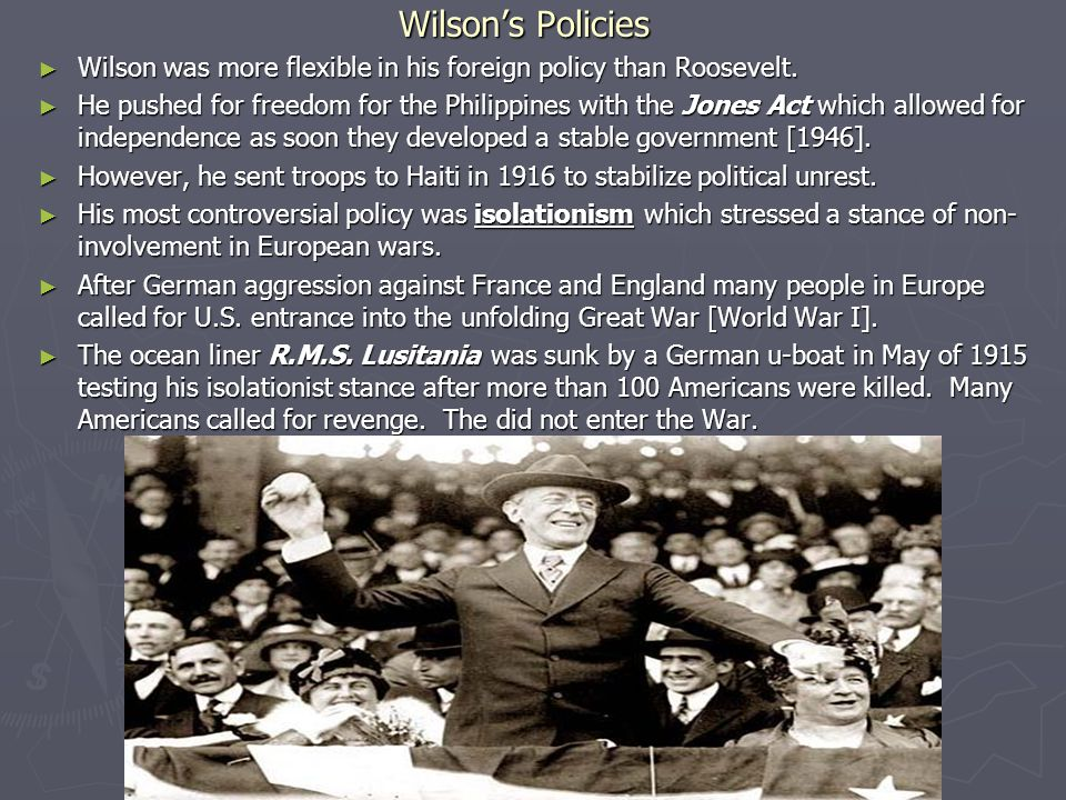 Wilson's Policies Wilson was more flexible in his foreign policy than Roosevelt.