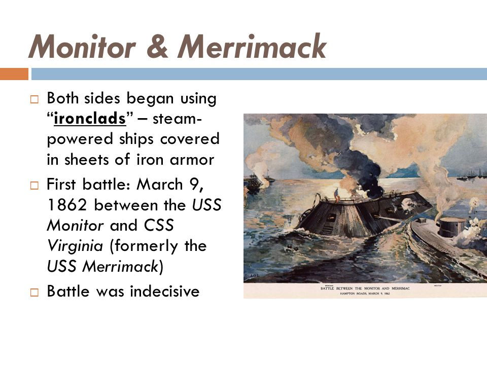 Monitor & Merrimack Both sides began using ironclads – steam- powered ships covered in sheets of iron armor.