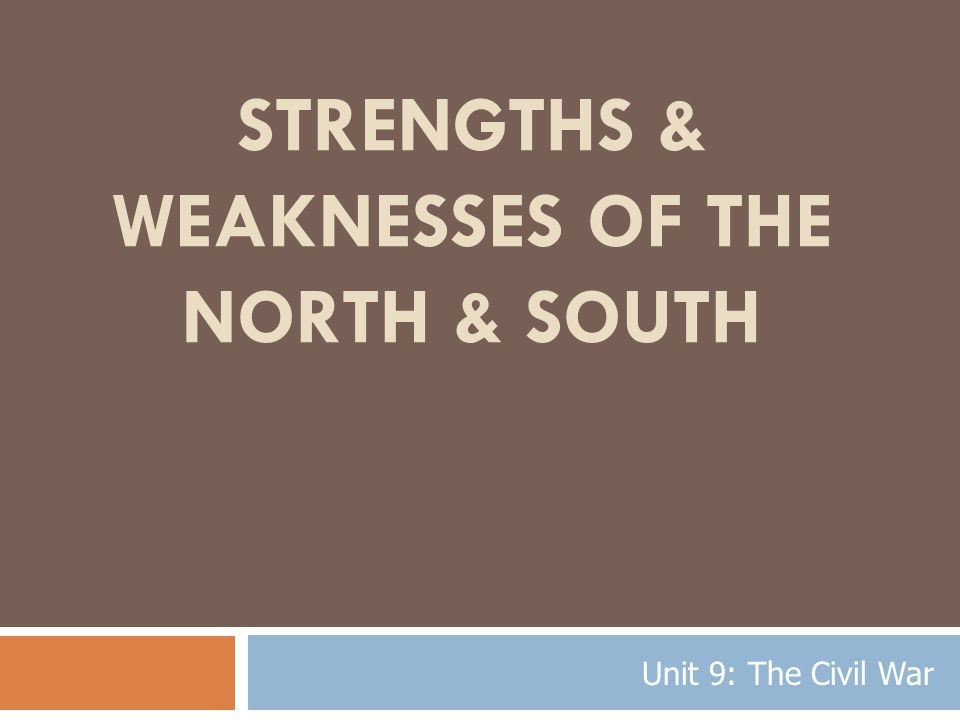 Strengths & Weaknesses of the North & South