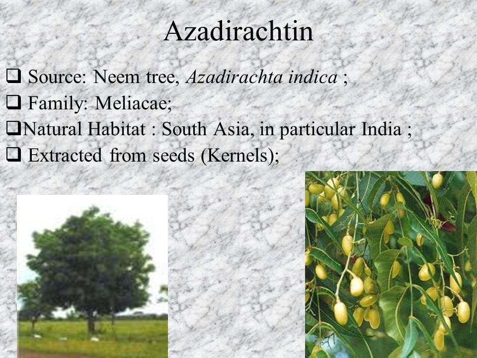 Azadirachtin Source: Neem tree, Azadirachta indica ; Family: Meliacae;