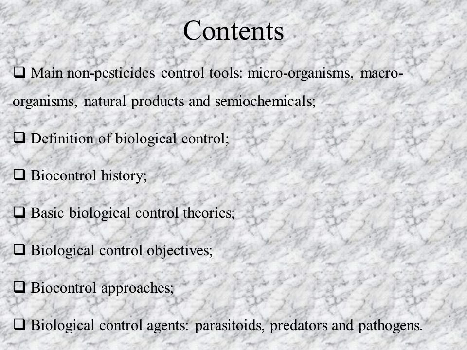 Contents Main non-pesticides control tools: micro-organisms, macro-organisms, natural products and semiochemicals;