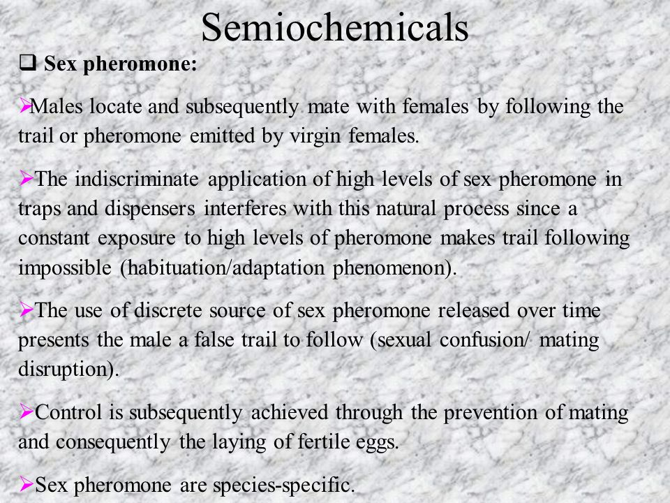 Semiochemicals Sex pheromone: