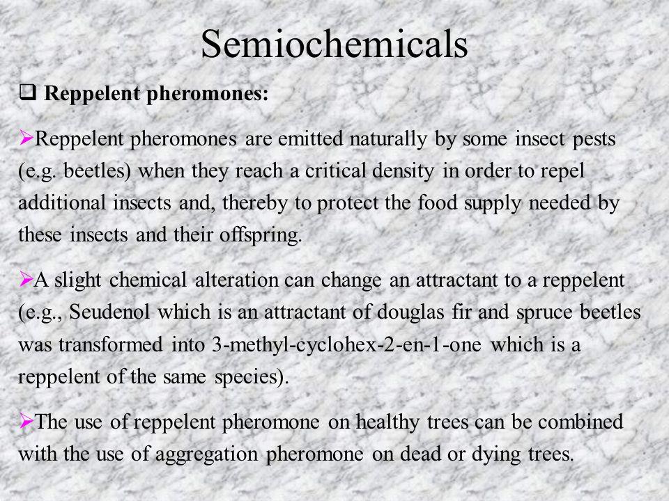 Semiochemicals Reppelent pheromones: