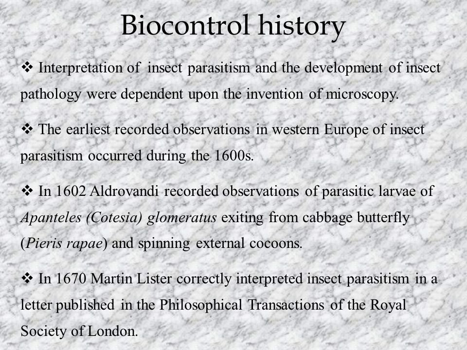 Biocontrol history Interpretation of insect parasitism and the development of insect pathology were dependent upon the invention of microscopy.