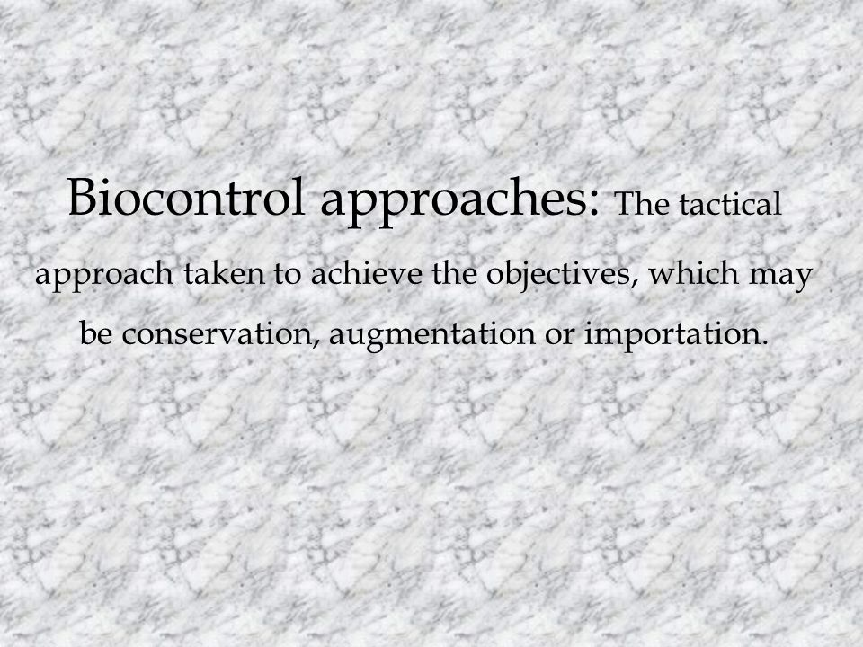 Biocontrol approaches: The tactical approach taken to achieve the objectives, which may be conservation, augmentation or importation.