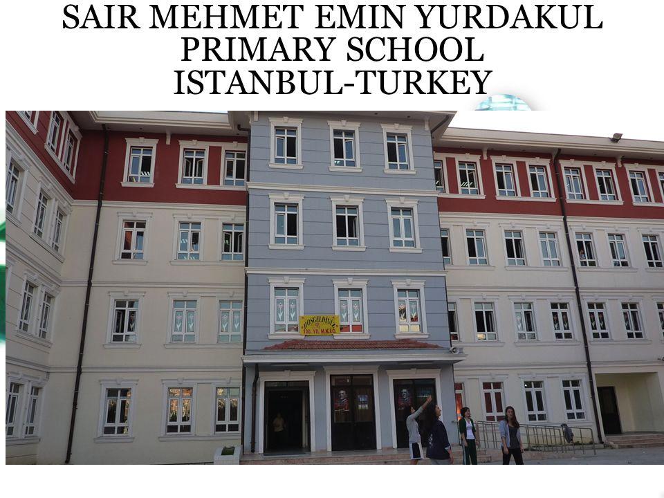SAIR MEHMET EMIN YURDAKUL PRIMARY SCHOOL ISTANBUL-TURKEY