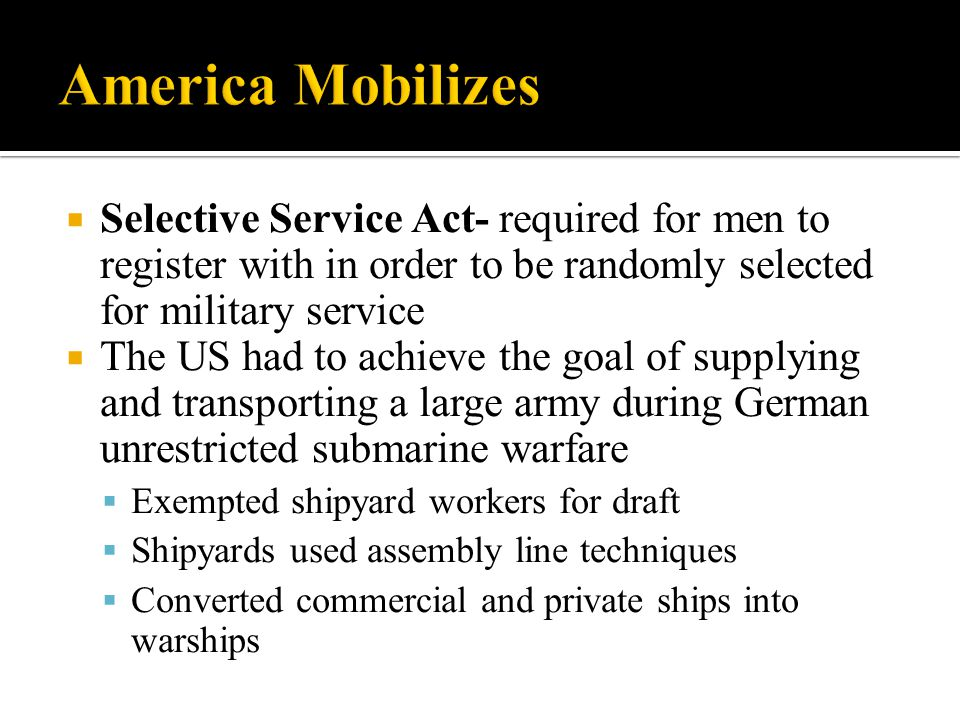 America Mobilizes Selective Service Act- required for men to register with in order to be randomly selected for military service.